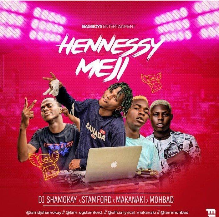DJ Shamokay Ft. Mohbad x Stamford x Makanaki – Hennessy Meji