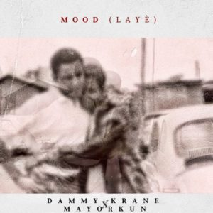 Dammy Krane & Mayorkun – Mood (Laye)