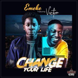 Emeke – Change Your Life ft. Vector