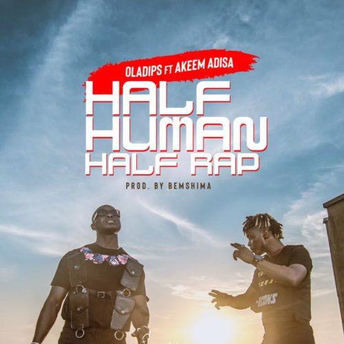 Oladips – Half Human, Half Rap ft. Akeem Adisa