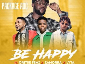 Package AOC Ft. Oritse Femi x Zamorra & Lyta – Be Happy
