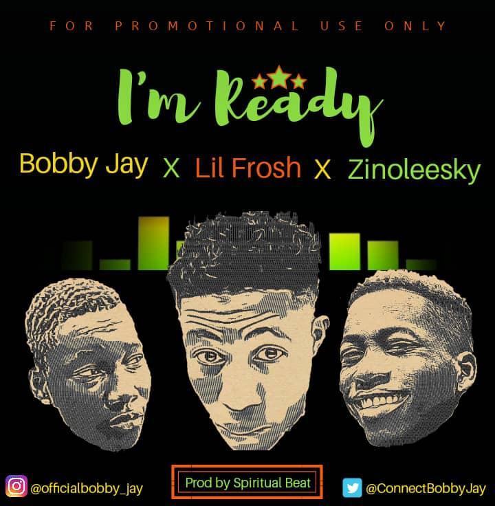 Bobby Jay – Ready ft Zinoleesky & Lil Frosh
