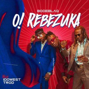 Video + Audio: Bode Blaq Ft. Idowest & Trod – O Rebezuka