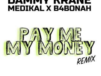 Dammy Krane – Pay Me My Money (Remix) ft. Medikal, B4Bonah