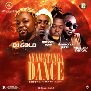 Dj Gold Ft. Raymondking x Skaliey Mental & Mavel Tee – Ayamantaga Dance