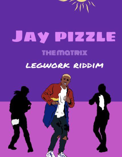 Jay Pizzle – The Matrix (Legwork Riddim)