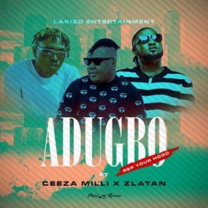 Lakizo Ent ft Ceeza Milli x Zlatan – Adugbo (Rep ur Hood)