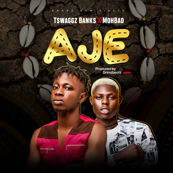 Tswaggz Banks ft Mohbad – Aje