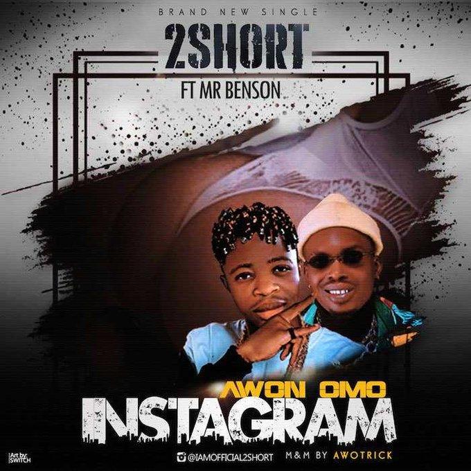 2Short Ft. Mr. Benson – Awon Omo Instagram