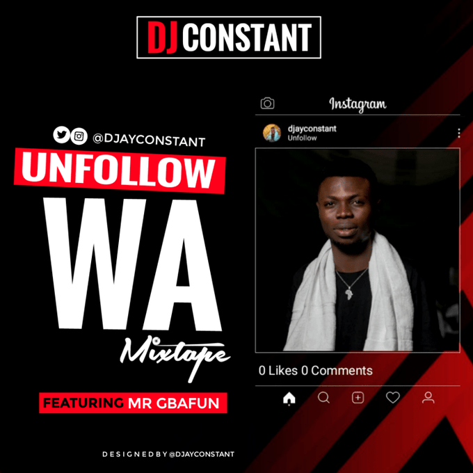 DJ Constant ft Mr Gbafun – Unfollow WA MIX