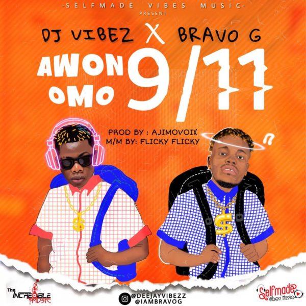DJ Vibez ft. Bravo G – Awon Omo 9/11