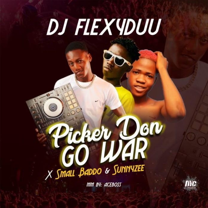 Dj Flexyduu – Picker Don Go War ft. Small Baddo & Sunnyzee