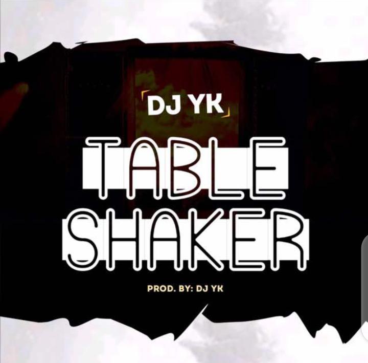 Dj Yk – Table Shaker (Prod. By Dj Yk)