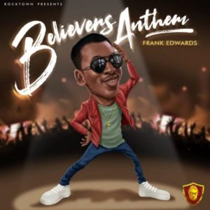 Frank Edwards – Believers Anthem
