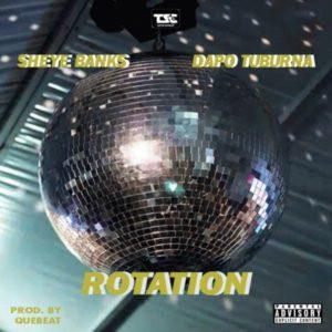 Sheye Banks – Rotation ft. Dapo Tuburna