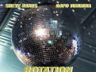 Sheye Banks – Rotation ft. Dapo Tuburna