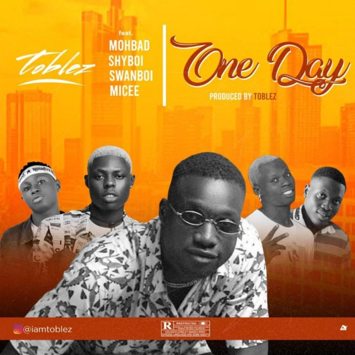 Toblez – One Day ft. Mohbad, Shyboi, MIcee, Swanboi
