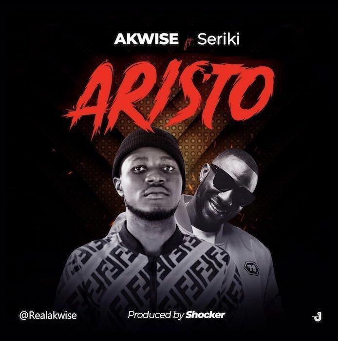 AKWise Ft. Seriki – Aristo