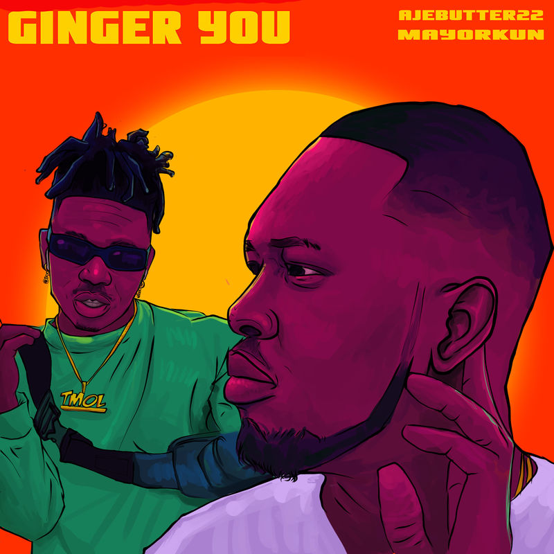 Ajebutter 22 – Ginger You ft Mayorkun