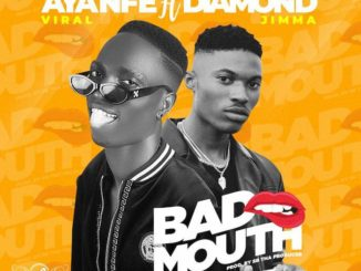 Ayanfe Viral Ft. Diamond Jimma – Bad Mouth