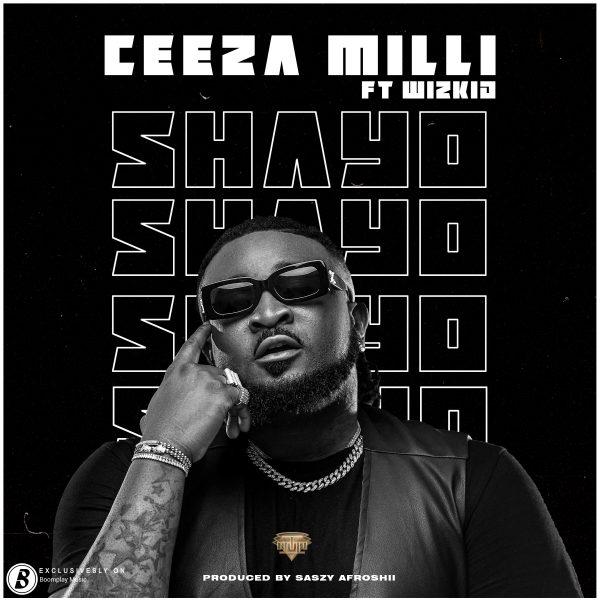 Ceeza Milli ft Wizkid – Shayo