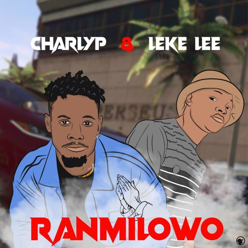 CharlyP Ft. Leke Lee – Ranmilowo