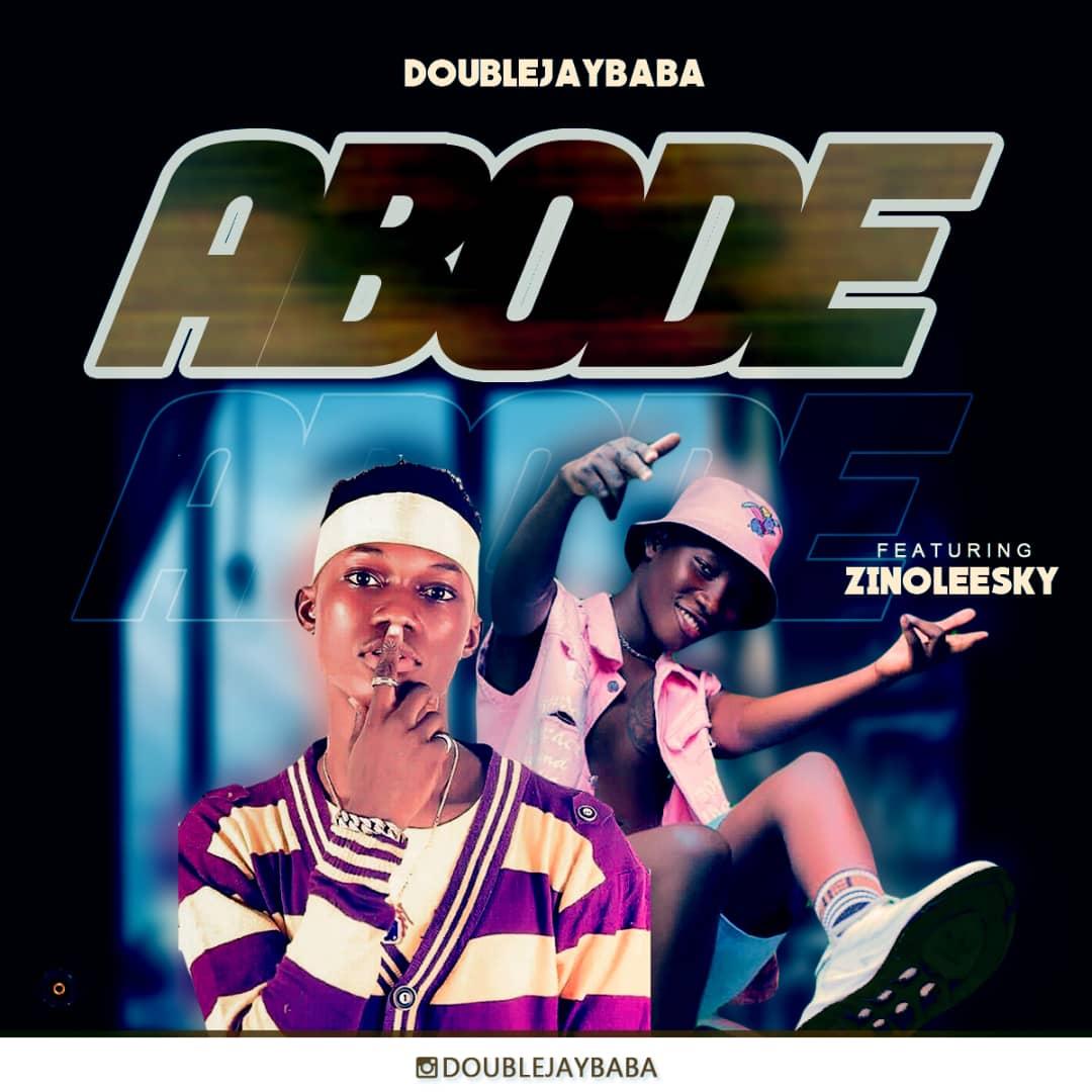 Doublejaybaba ft Zinoleesky – Abode (Prod. By Spiritual)