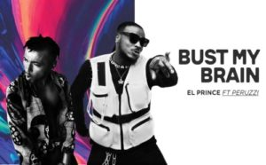 Video + Audio: El Prince – Bust My Brain Ft. Peruzzi