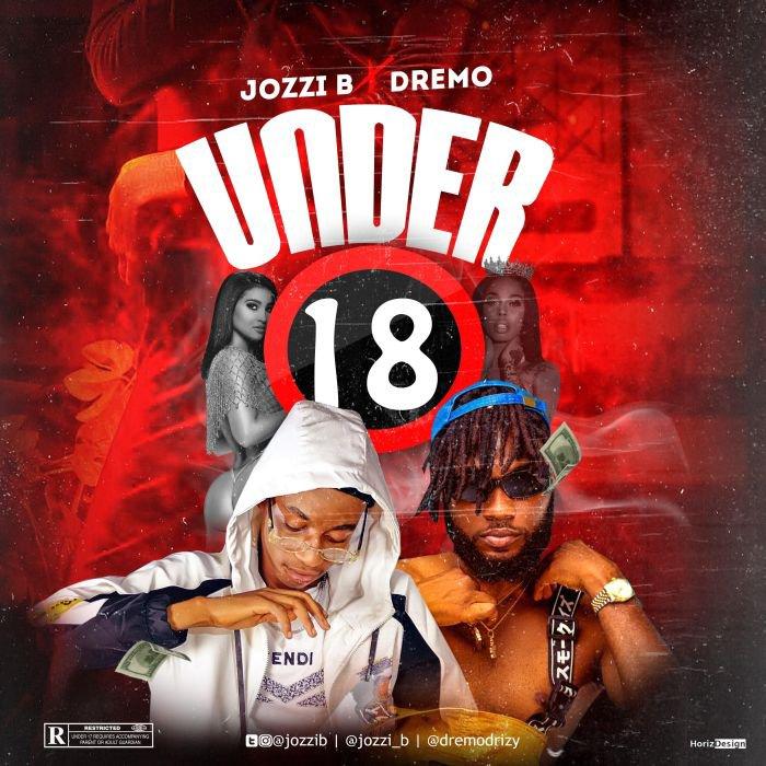 Jozzi B Ft. Dremo – Under 18