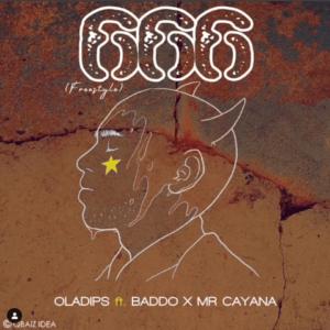 Oladips – 666 (Freestyle) Ft. Baddo x Mr Cayana