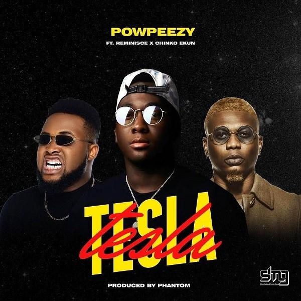 Powpeezy – Tesla ft. Reminisce, Chinko Ekun