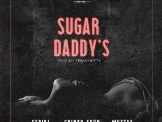 Seriki ft. Chinko Ekun & Mustee – Sugar Daddy's