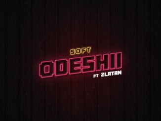 Soft Ft. Zlatan – Odeshi