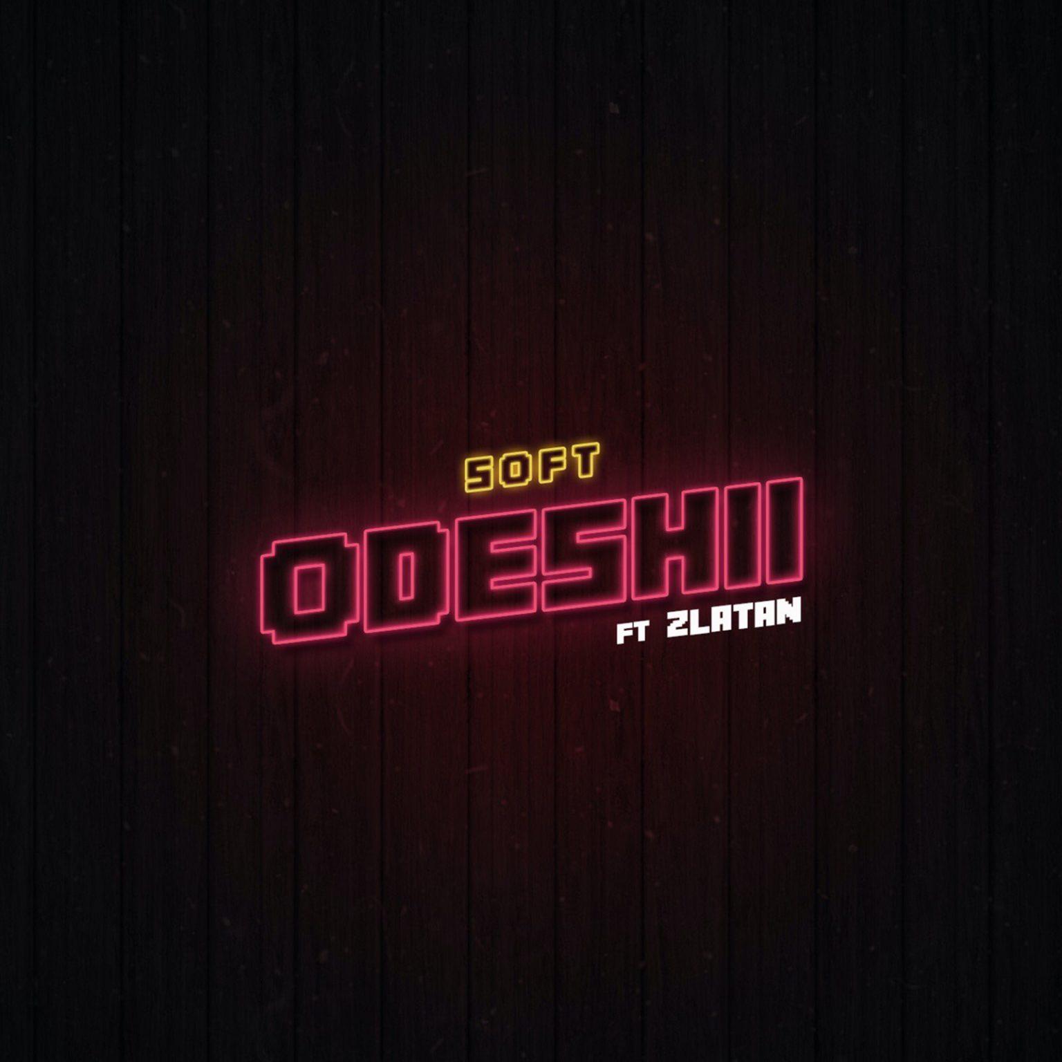 Soft Ft. Zlatan – Odeshi
