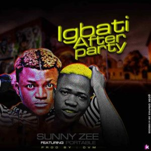 Sunny Zee Ft. Portable – Igbati After Party