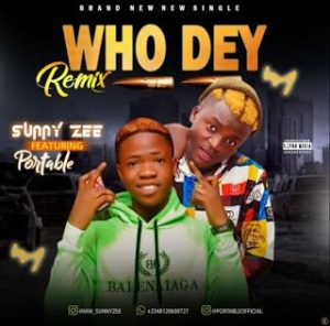 Sunny Zee ft Portable - Who dey Remix