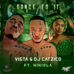 Vista & DJ Catzico – Dance To It ft. Niniola