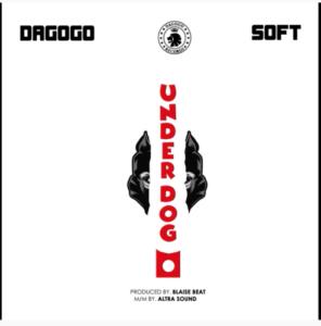 Dagogo Records x Soft – Underdog