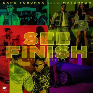 Dapo Tuburna – See Finish ft Mayokun