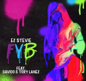 Ez Stevie Ft. Davido & Tory Lanez – FYB