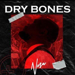 Nosa – Dry Bones