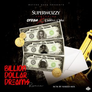 SuperWozzy Ft. Otega & Dablixx Osha – Billion Dollars Dream (Remix)