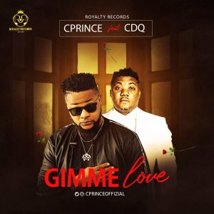 Cprince ft. CDQ – Gimme Love