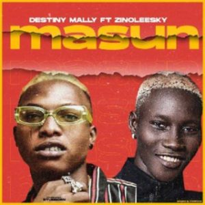 Destiny Mally Ft. Zinoleesky – Masun