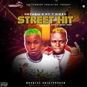 Mathew D Ft T Mizzy – Street Hit