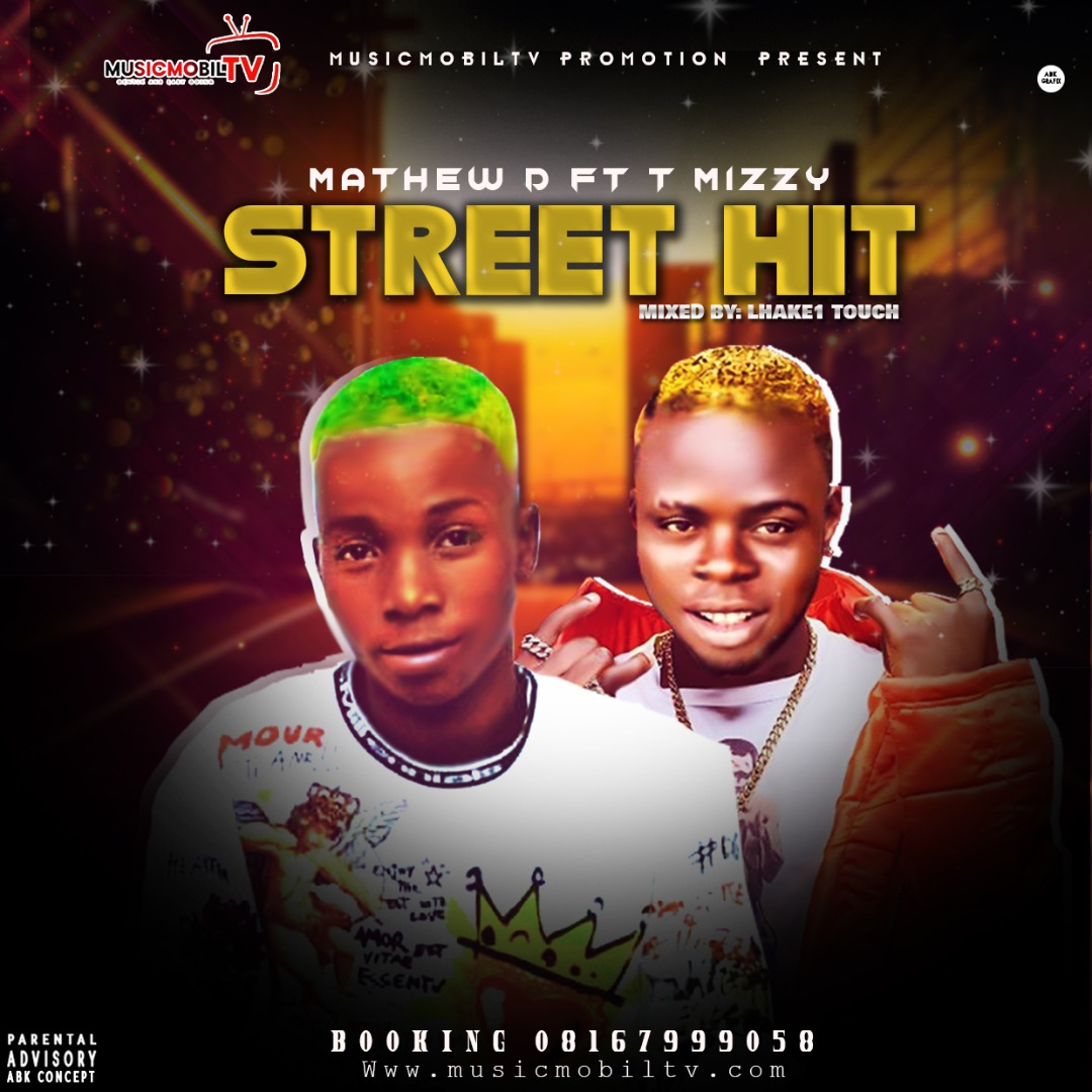Mathew D Ft T Mizzy – Street Hit