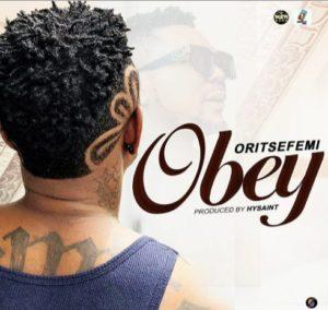 Oritse Femi – Obey (Prod by HYsaint)
