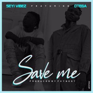 Seyi Vibez Ft. Otega – Save Me