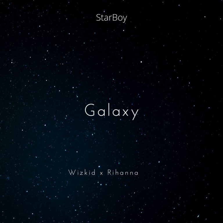 Wizkid Ft. Rihanna – Galaxy