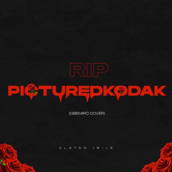 Zlatan Ibile – RIP PictureKodak